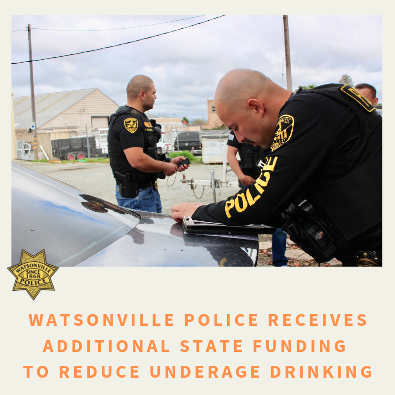watsonville police recieves additional state funding to reduce underAGE DRINKING