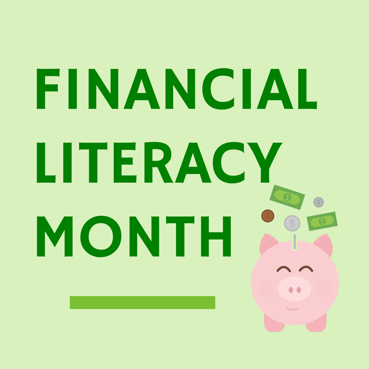 Financial Literacy Month with picture of piggy bank, bills and coins
